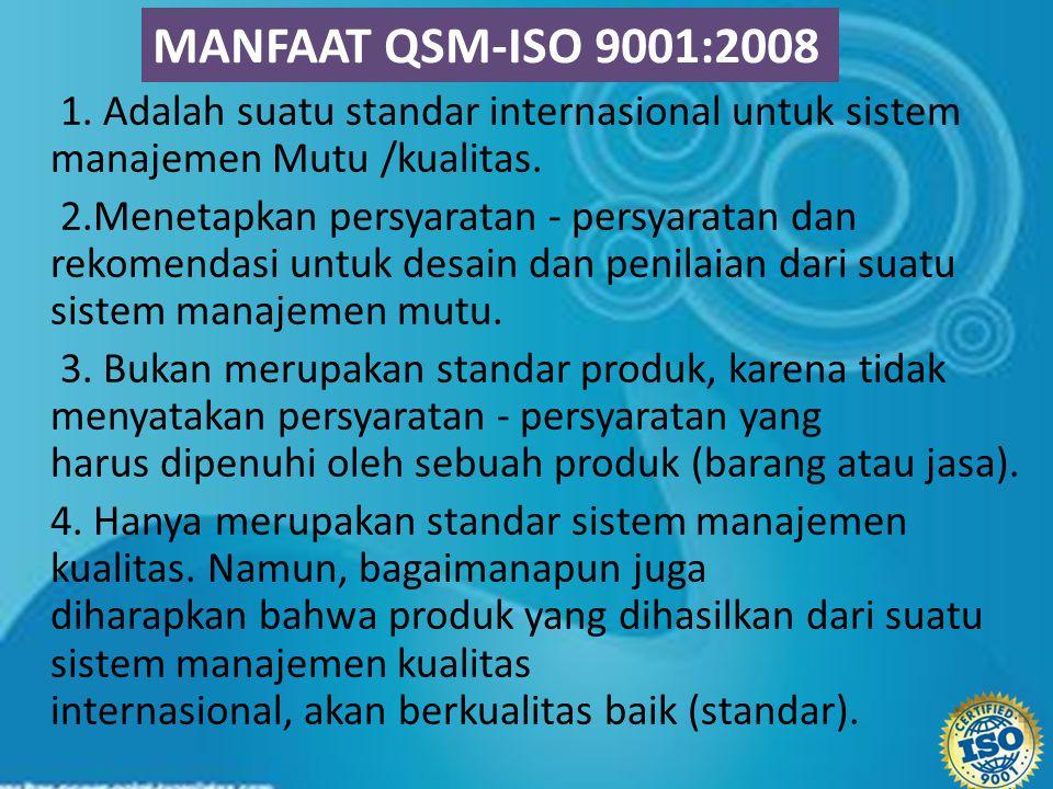 MANFAAT QSM-ISO 9001:2008 1. Adalah suatu standar internasional untuk sistem manajemen Mutu /kualitas.