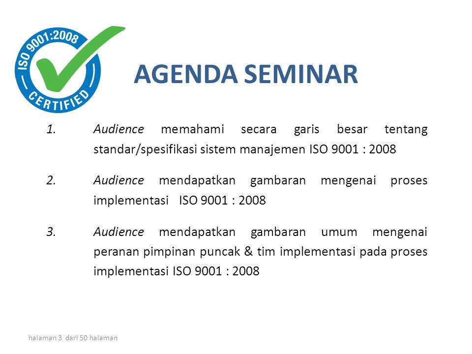 AGENDA SEMINAR Audience memahami secara garis besar tentang standar/spesifikasi sistem manajemen ISO 9001 : 2008.