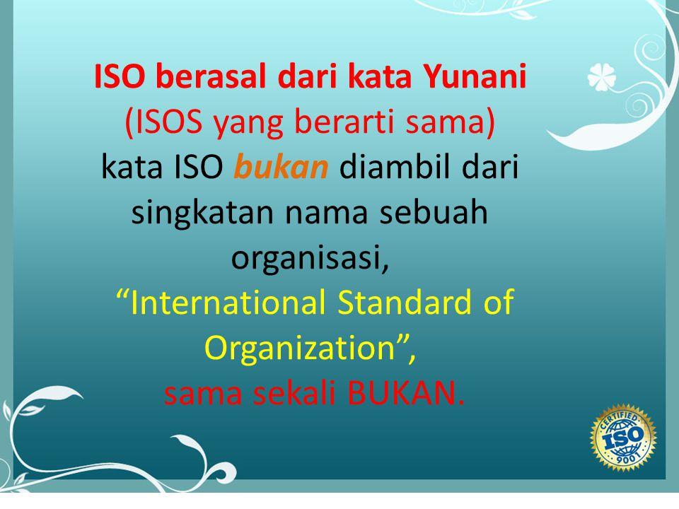 ISO berasal dari kata Yunani (ISOS yang berarti sama)