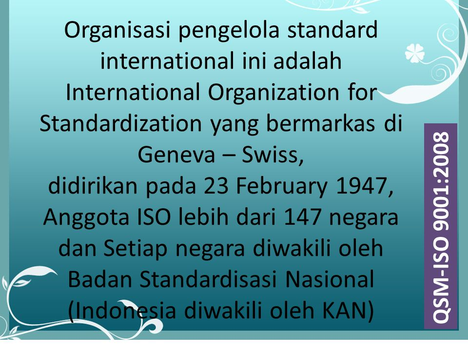 Organisasi pengelola standard international ini adalah International Organization for Standardization yang bermarkas di Geneva – Swiss,