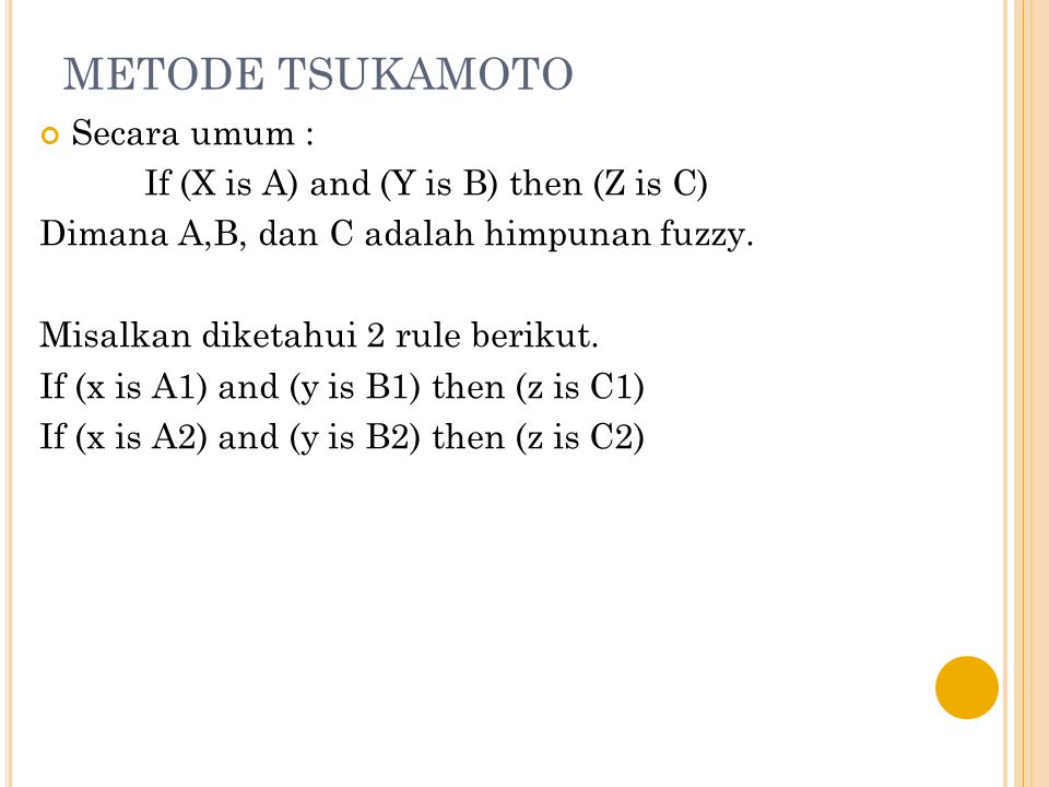 METODE TSUKAMOTO Secara umum : If (X is A) and (Y is B) then (Z is C)