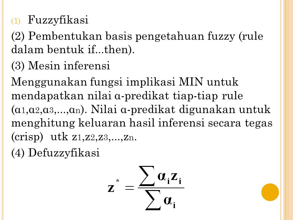 Fuzzyfikasi (2) Pembentukan basis pengetahuan fuzzy (rule dalam bentuk if...then). (3) Mesin inferensi.