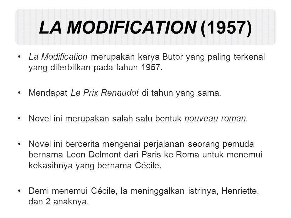 LA MODIFICATION (1957) La Modification merupakan karya Butor yang paling terkenal yang diterbitkan pada tahun 1957.