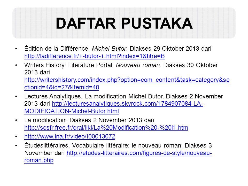 DAFTAR PUSTAKA Édition de la Différence. Michel Butor. Diakses 29 Oktober 2013 dari http://ladifference.fr/+-butor-+.html index=1&titre=B.