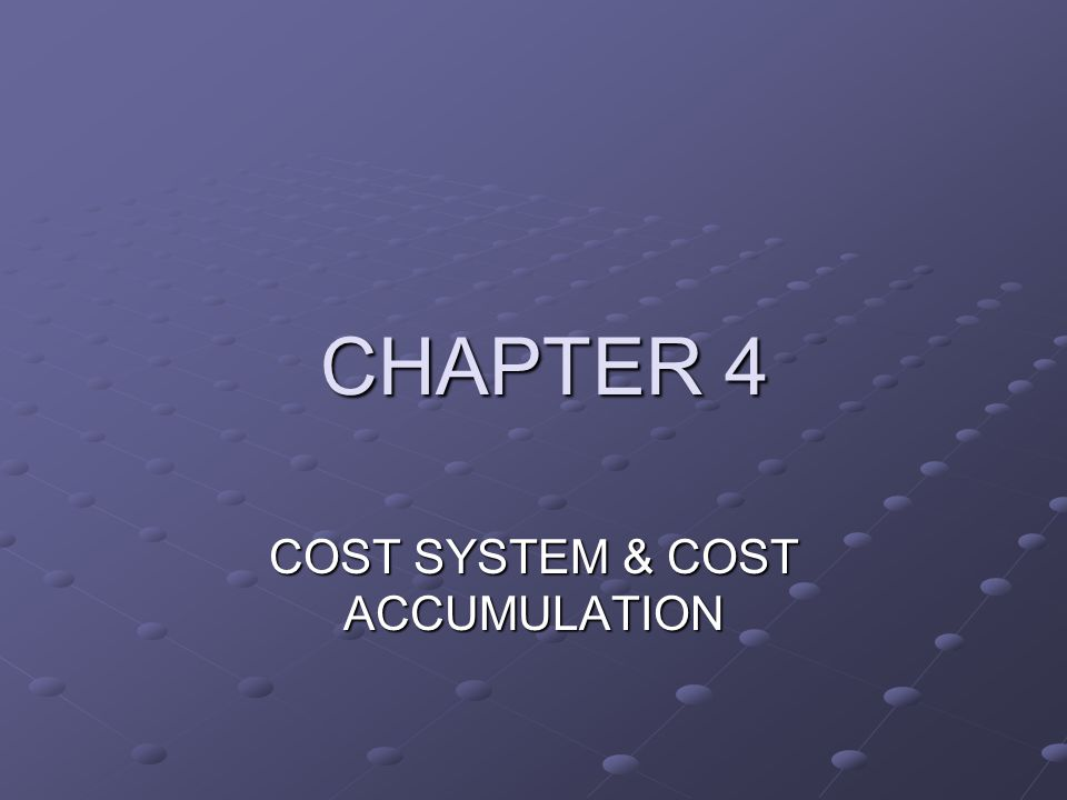 COST SYSTEM & COST ACCUMULATION