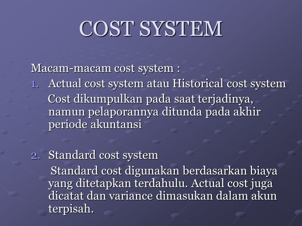 COST SYSTEM Macam-macam cost system :