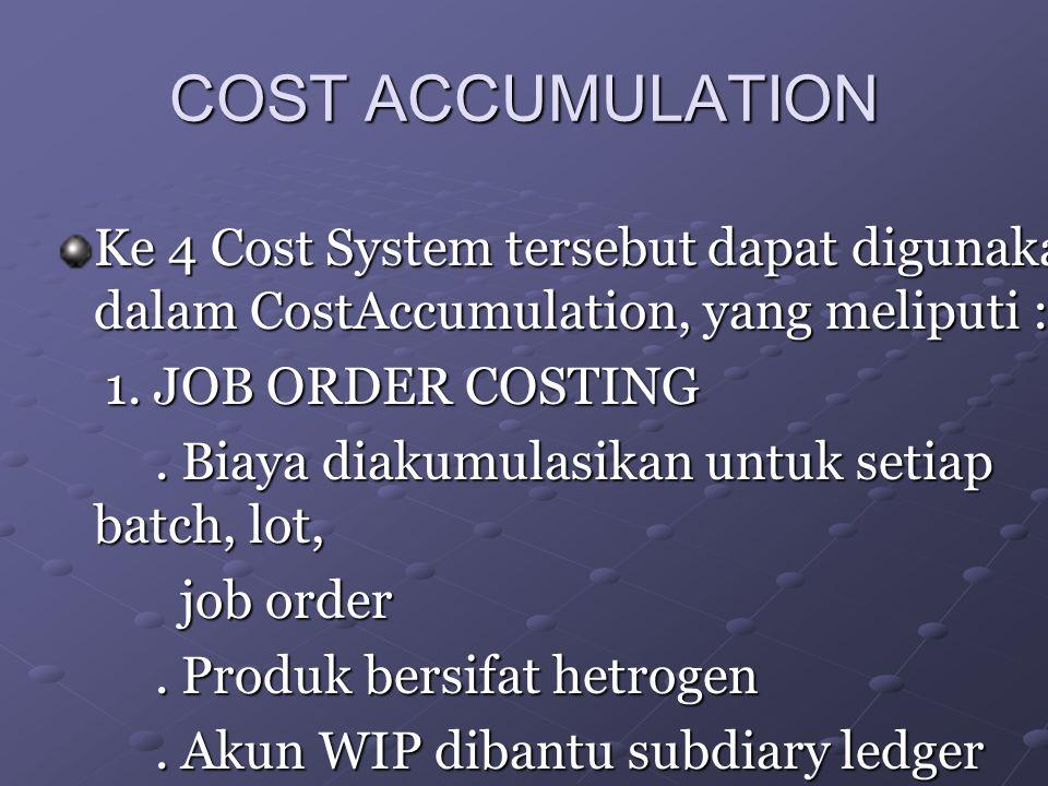 COST ACCUMULATION Ke 4 Cost System tersebut dapat digunakan dalam CostAccumulation, yang meliputi :