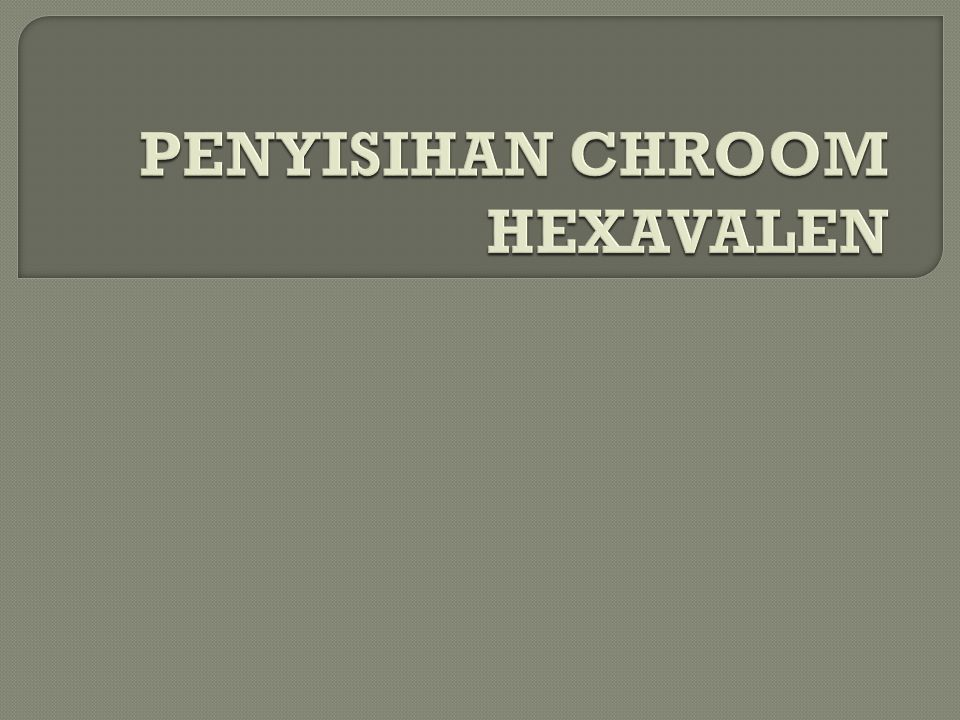 PENYISIHAN CHROOM HEXAVALEN