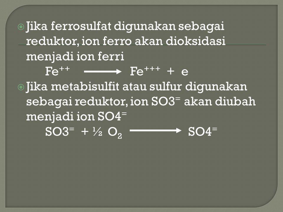 Jika ferrosulfat digunakan sebagai reduktor, ion ferro akan dioksidasi menjadi ion ferri