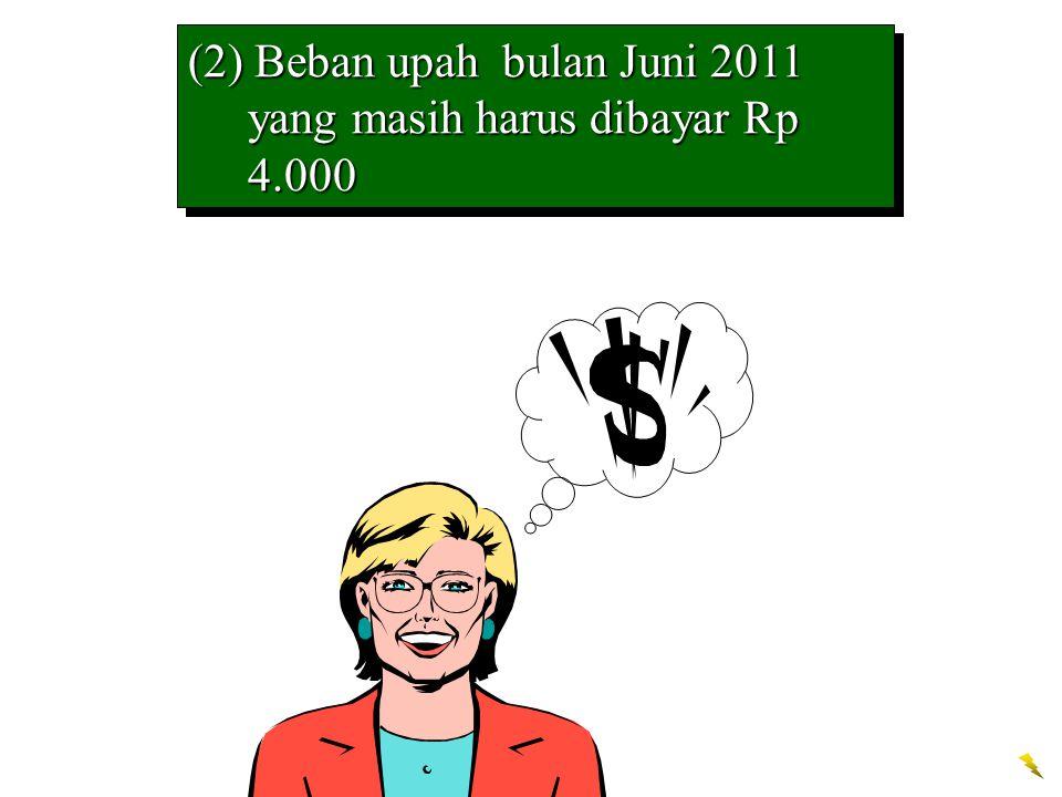 (2) Beban upah bulan Juni 2011 yang masih harus dibayar Rp 4.000