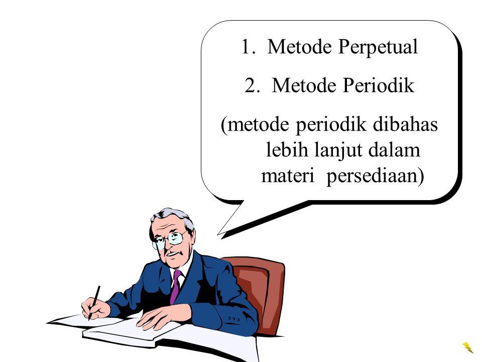 (metode periodik dibahas lebih lanjut dalam materi persediaan)