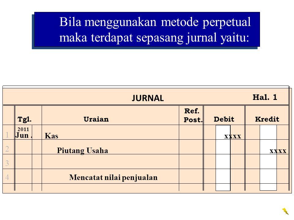 Bila menggunakan metode perpetual maka terdapat sepasang jurnal yaitu: