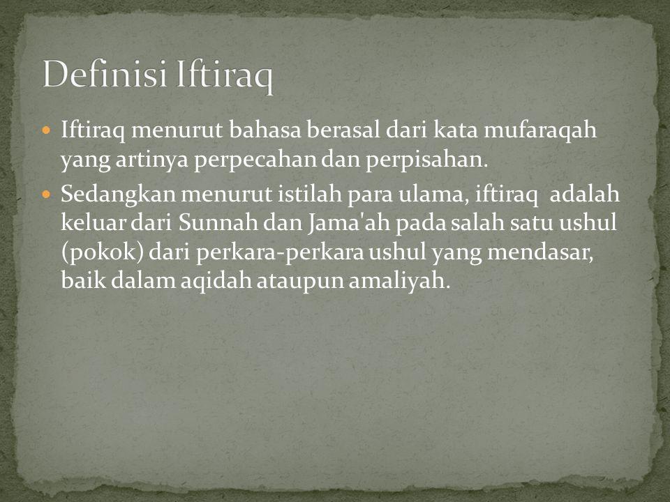 Definisi Iftiraq Iftiraq menurut bahasa berasal dari kata mufaraqah yang artinya perpecahan dan perpisahan.
