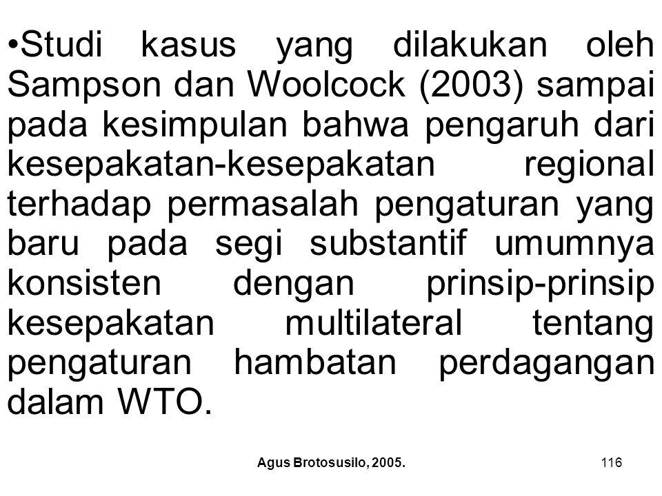 Studi kasus yang dilakukan oleh Sampson dan Woolcock (2003) sampai pada kesimpulan bahwa pengaruh dari kesepakatan-kesepakatan regional terhadap permasalah pengaturan yang baru pada segi substantif umumnya konsisten dengan prinsip-prinsip kesepakatan multilateral tentang pengaturan hambatan perdagangan dalam WTO.