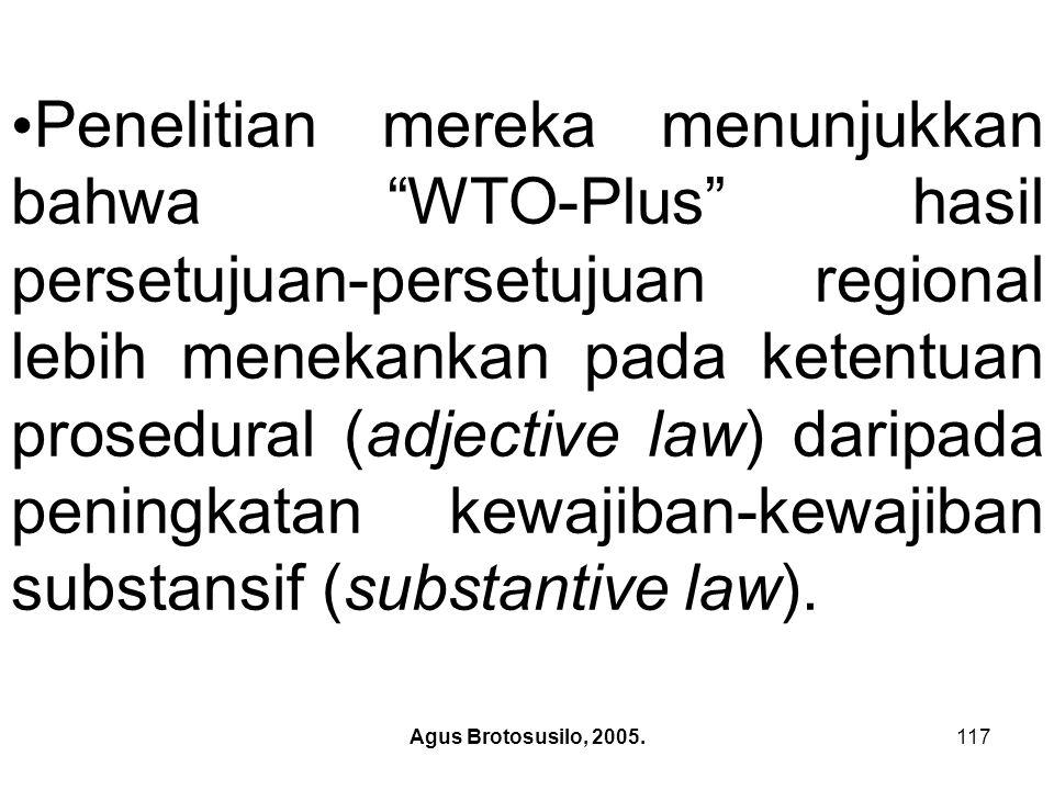 Penelitian mereka menunjukkan bahwa WTO-Plus hasil persetujuan-persetujuan regional lebih menekankan pada ketentuan prosedural (adjective law) daripada peningkatan kewajiban-kewajiban substansif (substantive law).