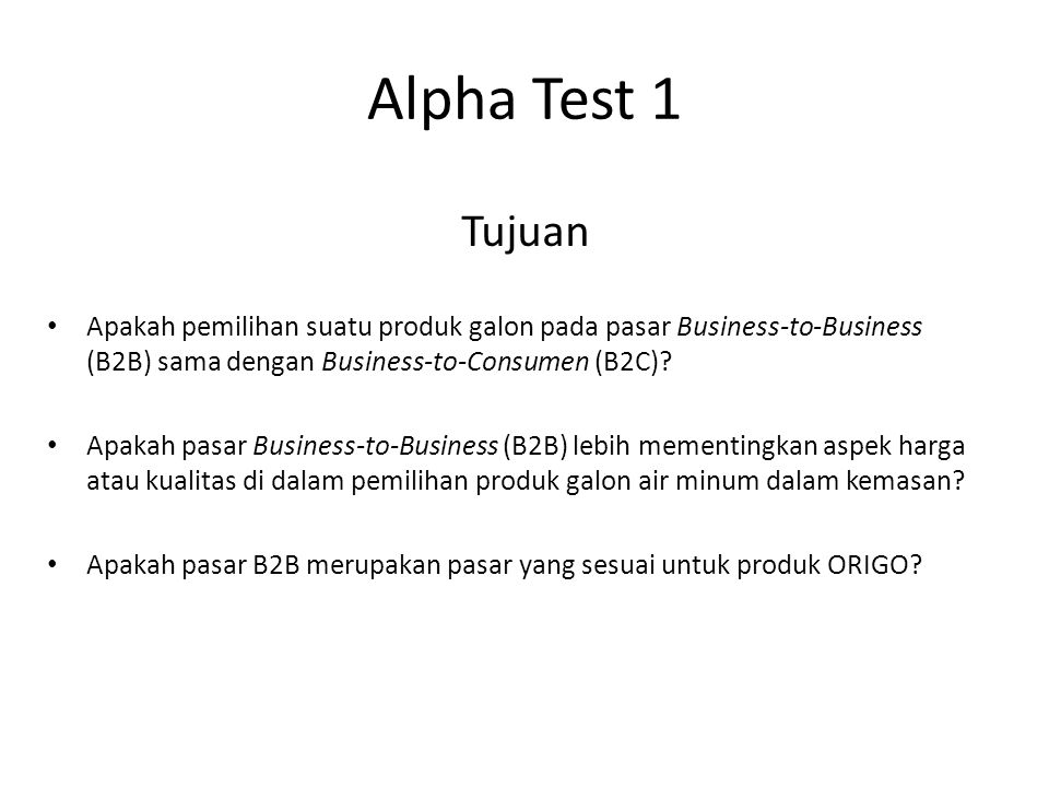 Alpha Test 1 Tujuan. Apakah pemilihan suatu produk galon pada pasar Business-to-Business (B2B) sama dengan Business-to-Consumen (B2C)