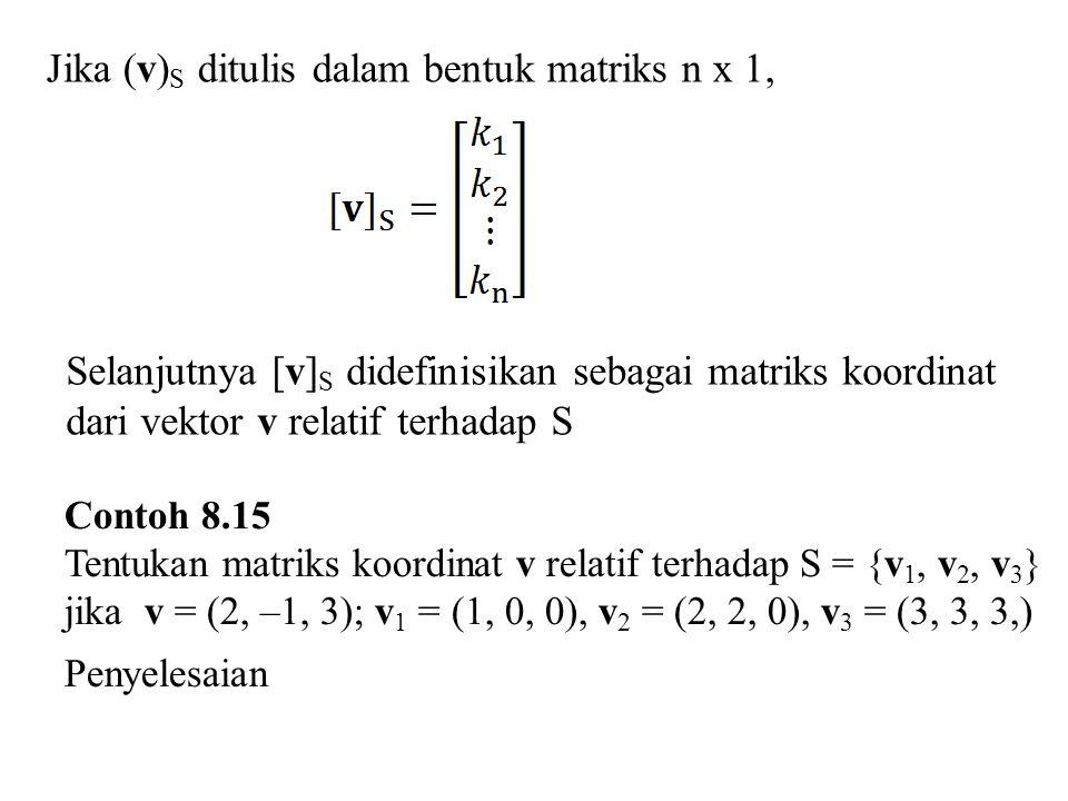 Jika (v)S ditulis dalam bentuk matriks n x 1,