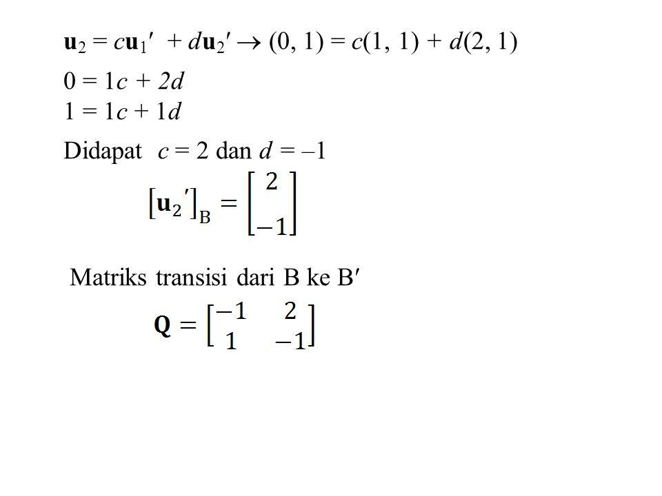 u2 = cu1 + du2  (0, 1) = c(1, 1) + d(2, 1)