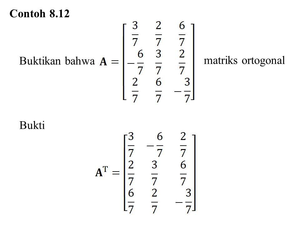 Contoh 8.12 Buktikan bahwa matriks ortogonal Bukti