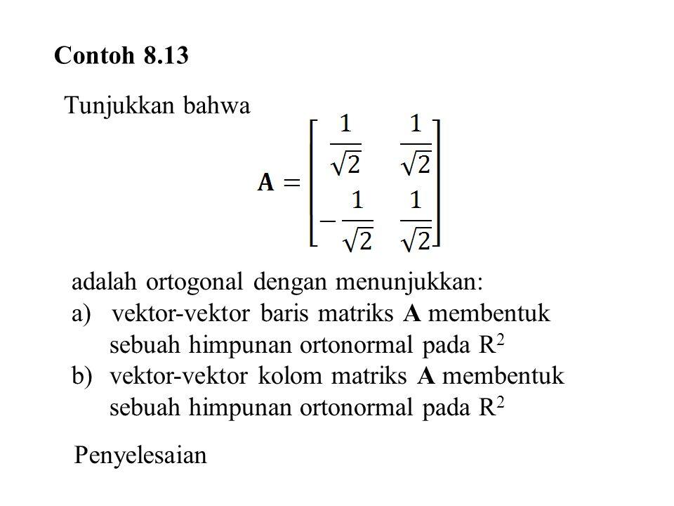 Contoh 8.13 Tunjukkan bahwa. adalah ortogonal dengan menunjukkan: a) vektor-vektor baris matriks A membentuk sebuah himpunan ortonormal pada R2.