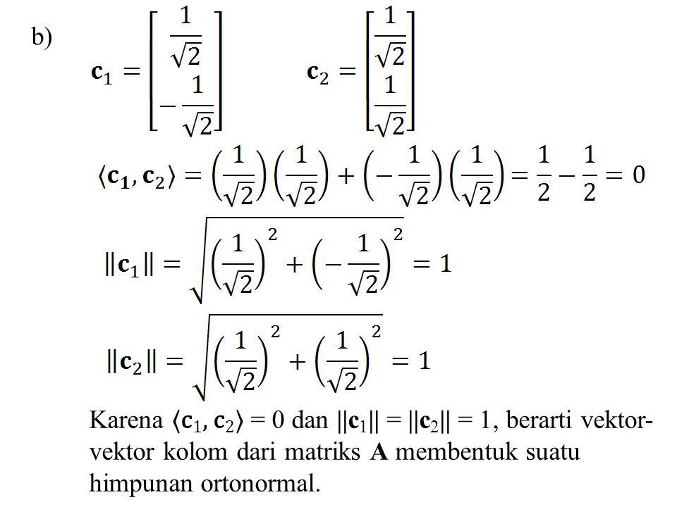 b) Karena 〈c1, c2〉 = 0 dan ||c1|| = ||c2|| = 1, berarti vektor- vektor kolom dari matriks A membentuk suatu.