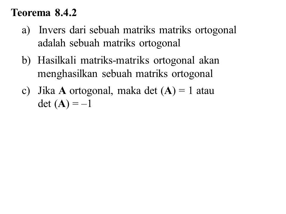 Teorema 8.4.2 a) Invers dari sebuah matriks matriks ortogonal adalah sebuah matriks ortogonal.