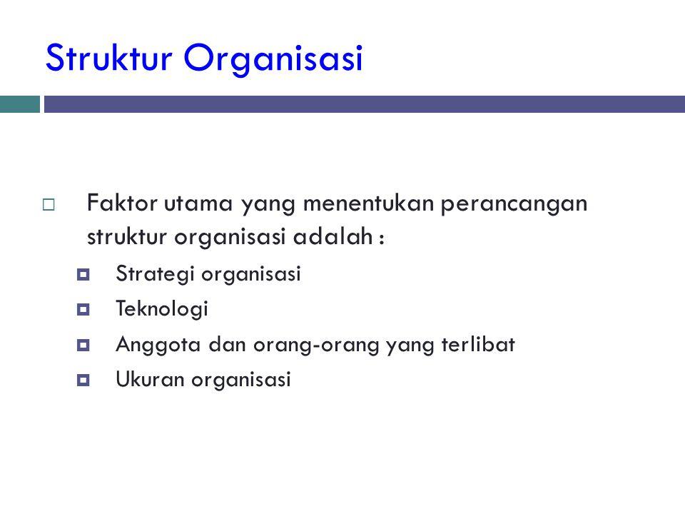 Struktur Organisasi Faktor utama yang menentukan perancangan struktur organisasi adalah : Strategi organisasi.
