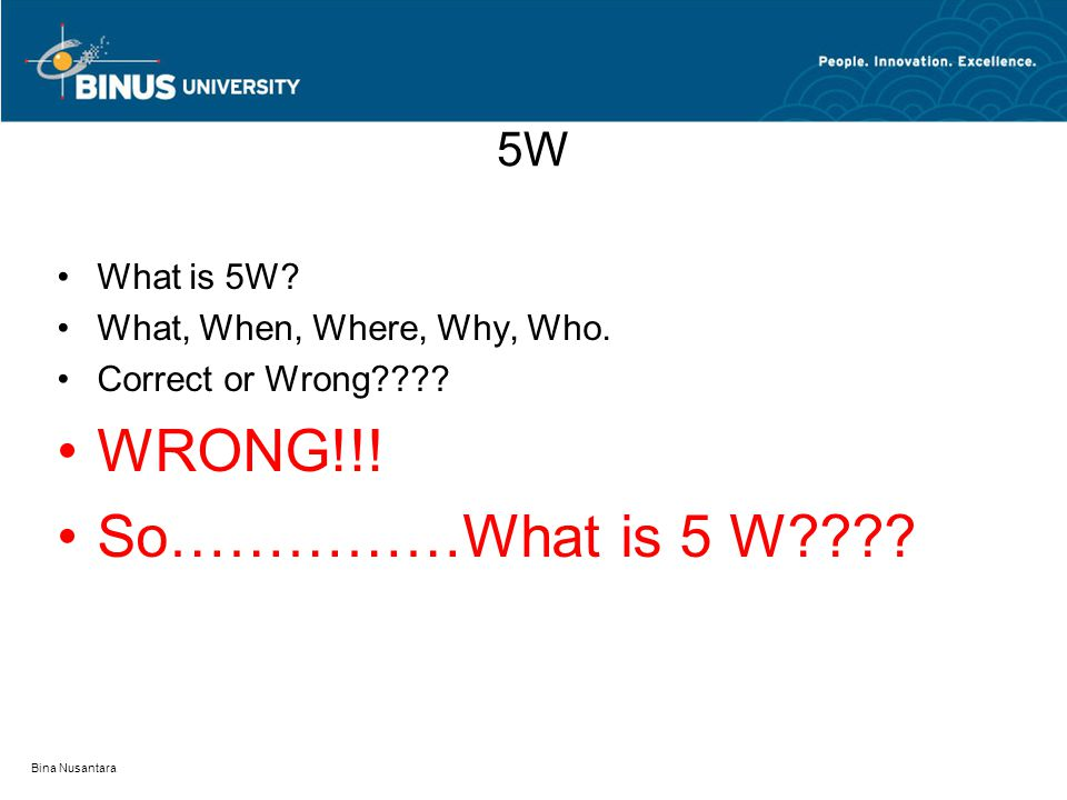 WRONG!!! So……………What is 5 W 5W What is 5W