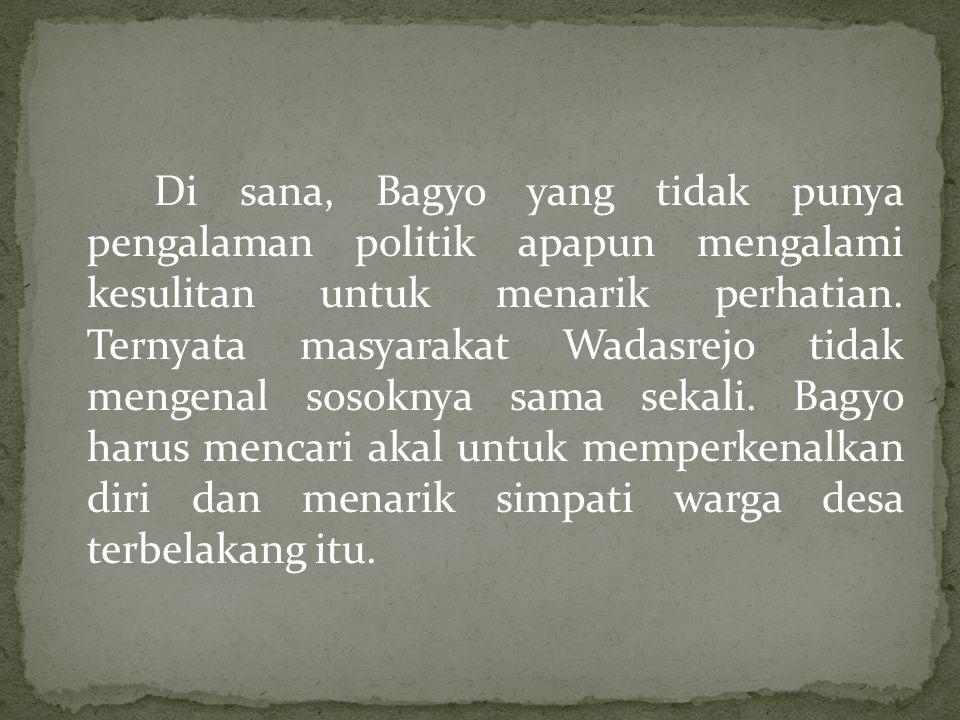 Di sana, Bagyo yang tidak punya pengalaman politik apapun mengalami kesulitan untuk menarik perhatian.