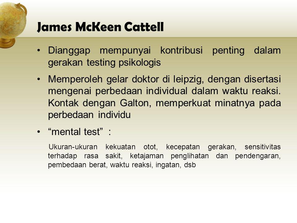 James McKeen Cattell Dianggap mempunyai kontribusi penting dalam gerakan testing psikologis.