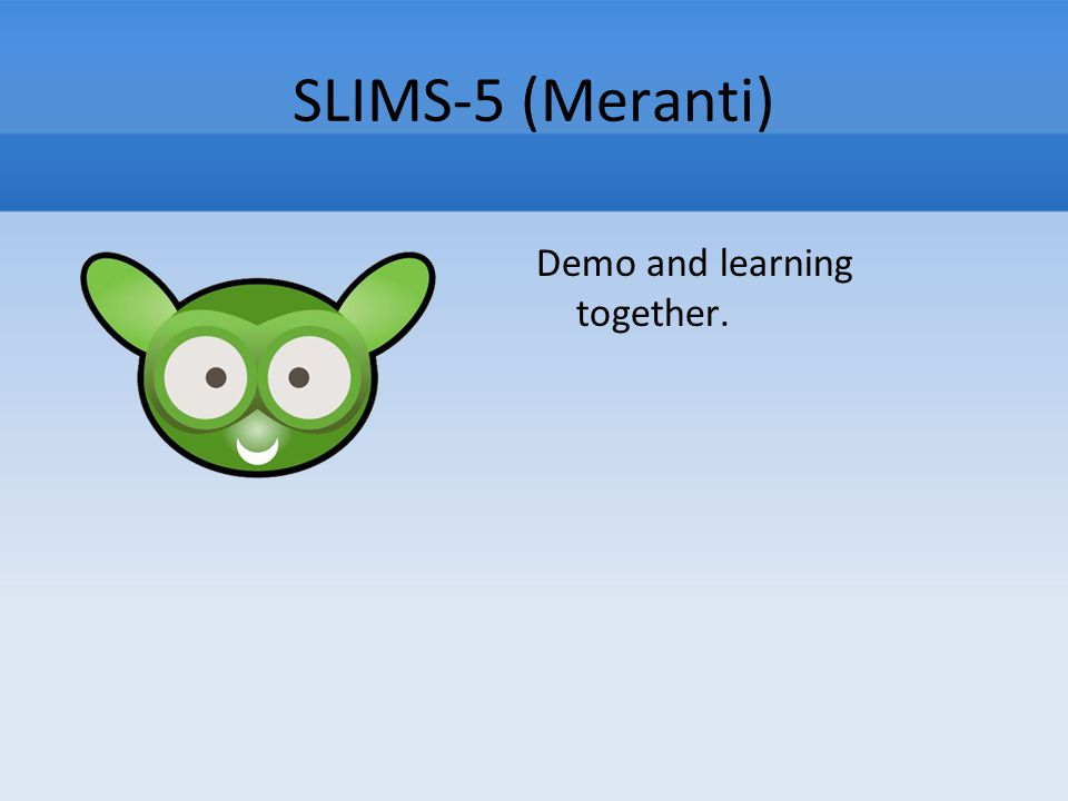SLIMS-5 (Meranti) Demo and learning together.