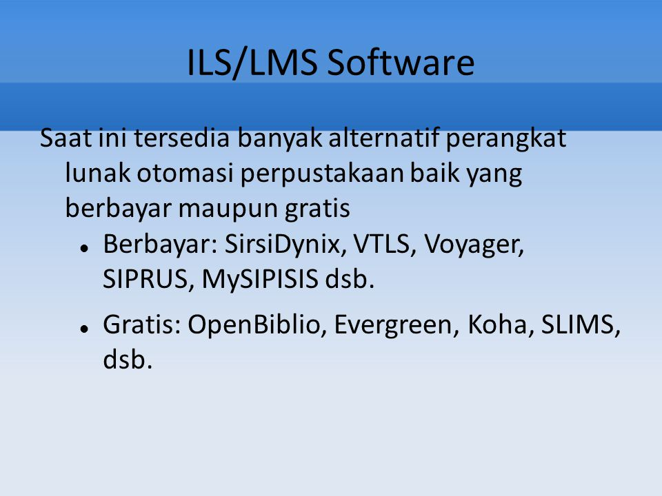 ILS/LMS Software Saat ini tersedia banyak alternatif perangkat lunak otomasi perpustakaan baik yang berbayar maupun gratis.