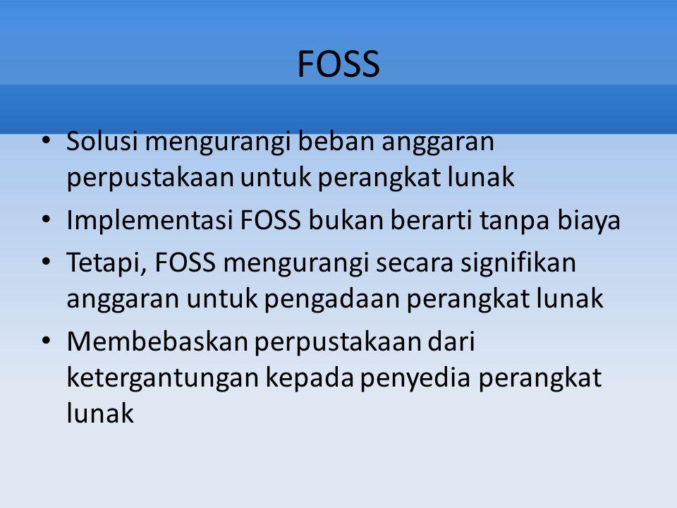 FOSS Solusi mengurangi beban anggaran perpustakaan untuk perangkat lunak. Implementasi FOSS bukan berarti tanpa biaya.