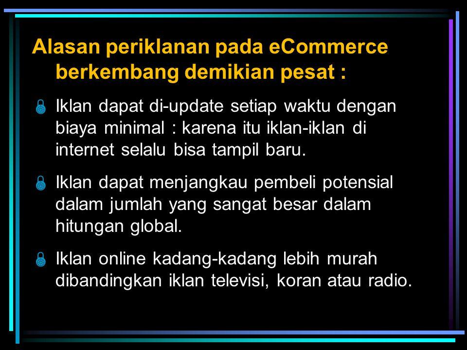 Alasan periklanan pada eCommerce berkembang demikian pesat :