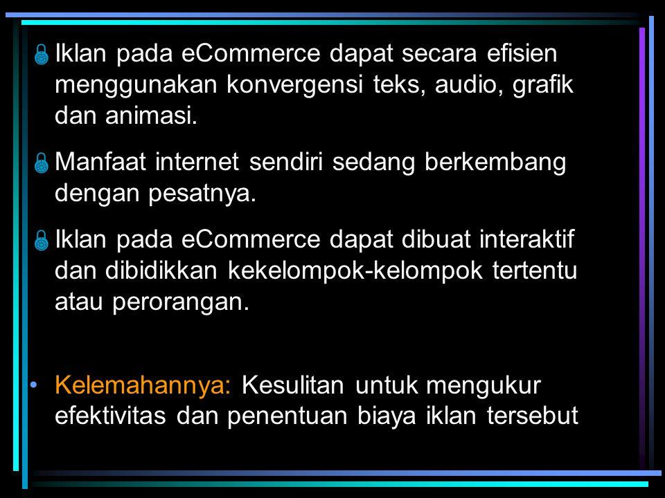 Iklan pada eCommerce dapat secara efisien menggunakan konvergensi teks, audio, grafik dan animasi.