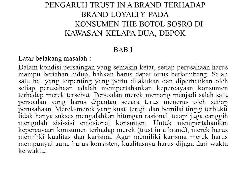 PENGARUH TRUST IN A BRAND TERHADAP BRAND LOYALTY PADA KONSUMEN THE BOTOL SOSRO DI KAWASAN KELAPA DUA, DEPOK