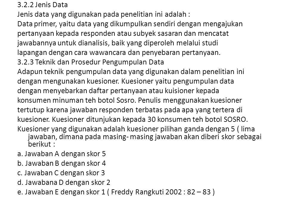 3.2.2 Jenis Data Jenis data yang digunakan pada penelitian ini adalah : Data primer, yaitu data yang dikumpulkan sendiri dengan mengajukan.