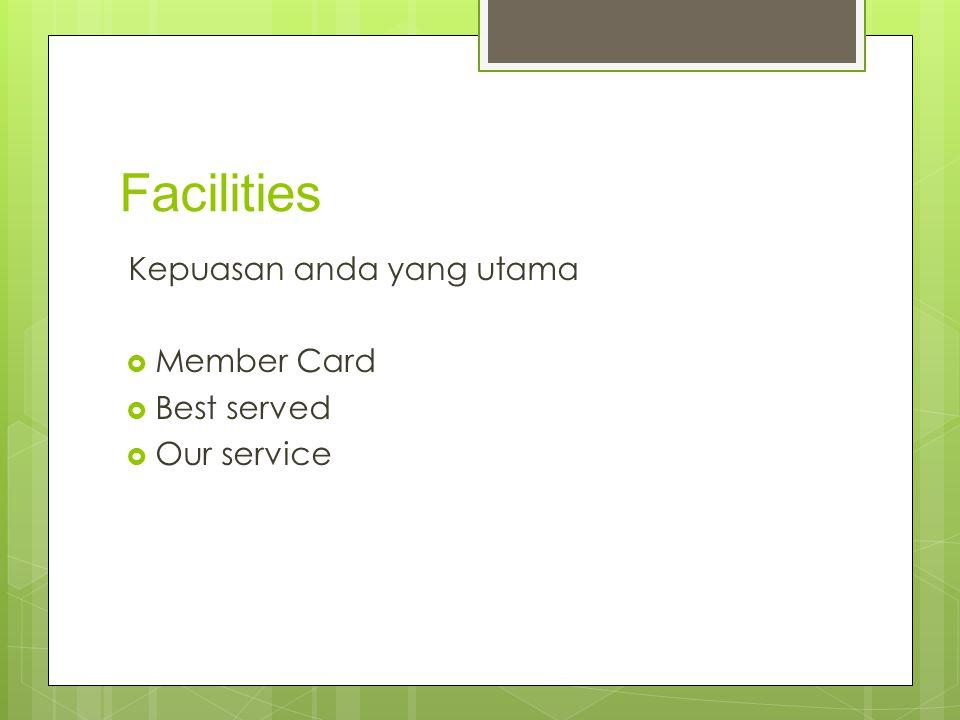 Facilities Kepuasan anda yang utama Member Card Best served