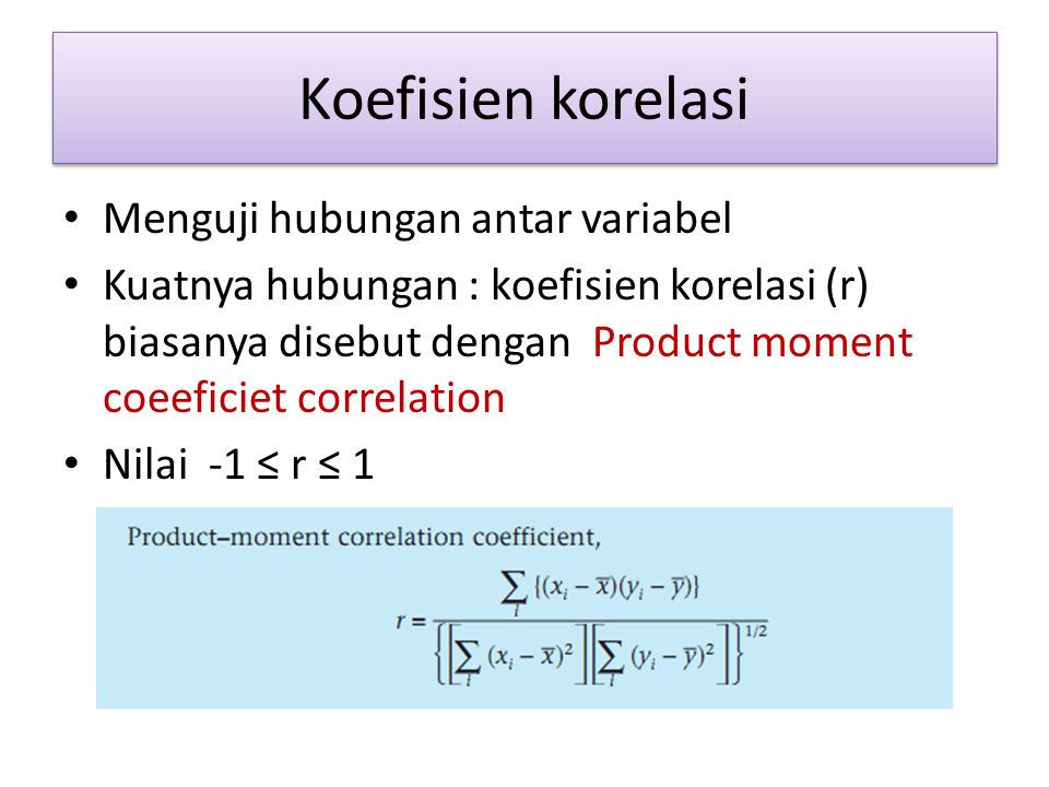 Koefisien korelasi Menguji hubungan antar variabel