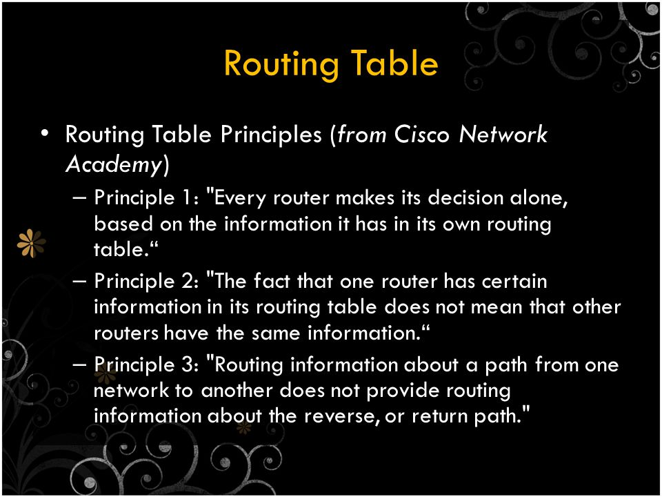 Routing Table Routing Table Principles (from Cisco Network Academy)