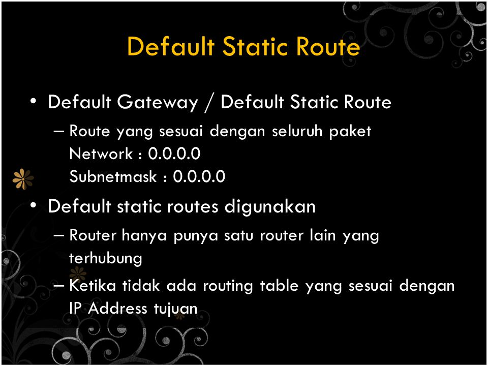 Default Static Route Default Gateway / Default Static Route