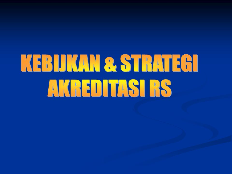 KEBIJKAN & STRATEGI AKREDITASI RS