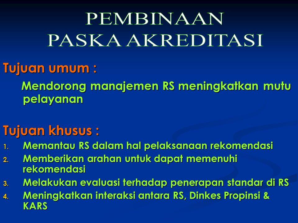 PEMBINAAN PASKA AKREDITASI Tujuan umum :