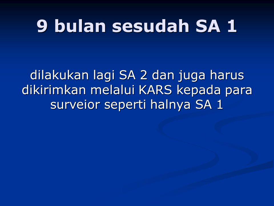 9 bulan sesudah SA 1 dilakukan lagi SA 2 dan juga harus dikirimkan melalui KARS kepada para surveior seperti halnya SA 1.