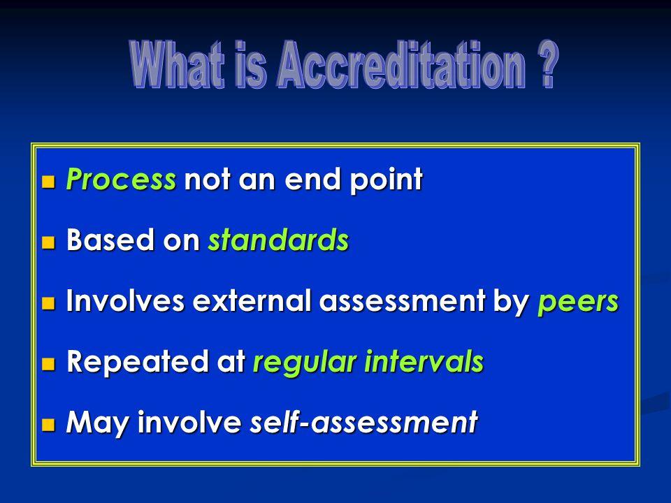 What is Accreditation Process not an end point Based on standards