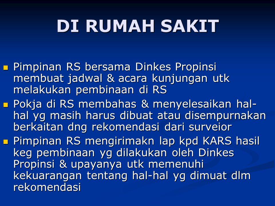 DI RUMAH SAKIT Pimpinan RS bersama Dinkes Propinsi membuat jadwal & acara kunjungan utk melakukan pembinaan di RS.