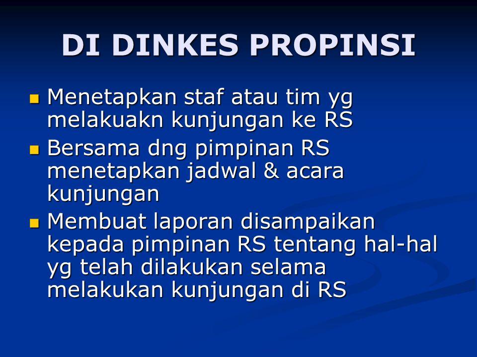 DI DINKES PROPINSI Menetapkan staf atau tim yg melakuakn kunjungan ke RS. Bersama dng pimpinan RS menetapkan jadwal & acara kunjungan.