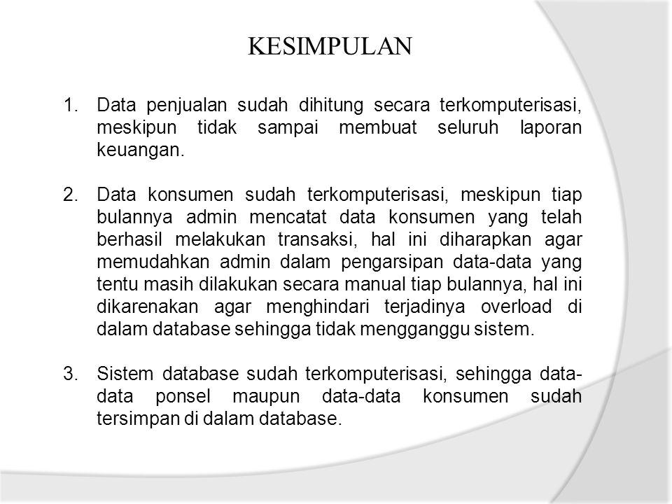 KESIMPULAN Data penjualan sudah dihitung secara terkomputerisasi, meskipun tidak sampai membuat seluruh laporan keuangan.