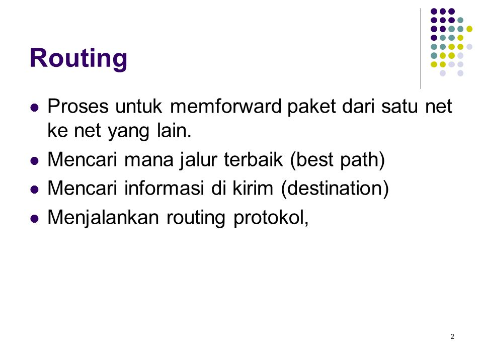 Routing Proses untuk memforward paket dari satu net ke net yang lain.