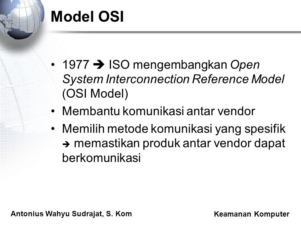 Model OSI 1977  ISO mengembangkan Open System Interconnection Reference Model (OSI Model) Membantu komunikasi antar vendor.